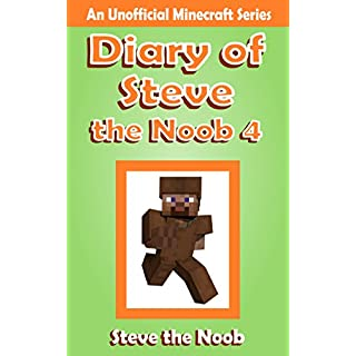 Diary of Steve the Noob 4 (An Unofficial Minecraft Book) (Diary of Steve the Noob Collection)
