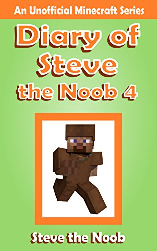 Diary of Steve the Noob 4 (An Unofficial Minecraft Book) (Diary of Steve the Noob Collection) cover