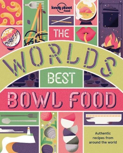 World's Best Bowl Food, The: Where to find it and how to make it (Lonely Planet) by Lonely Planet Food