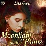 Moonlight on the Palms | Lisa Greer