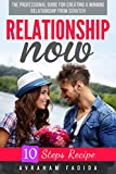 Relationship Now:The professional guide for creating a winning relationship from scratch (relationship, dating, love, Partner ,couples)