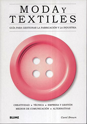 Moda Y Textiles: Guía Para Gestionar La Fabricación Y La Industria.