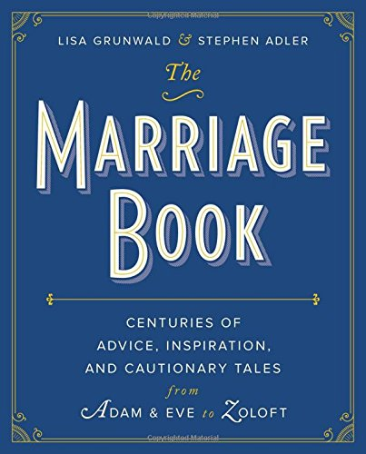 (The Marriage Book: Centuries of Advice, Inspiration, and Cautionary Tales from Adam and Eve to Zoloft)