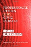 Professional Ethics and Civic Morals, Durkheim, Émile, 1610271424