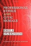 Professional Ethics and Civic Morals, Durkheim, Émile, 1610271424