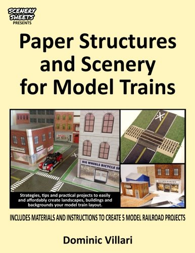 Paper Structures and Scenery for Model Trains: Strategies, tips and practical projects to easily and affordably create landscapes, buildings and backgrounds your model train layout