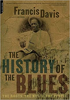 The History Of The Blues: The Roots, The Music, The People ...