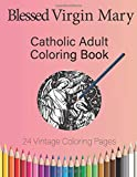 Blessed Virgin Mary: Catholic Adult Coloring Book (Catholic Adult Coloring Books)