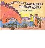 img - for Bebio un dinosaurio de esta agua?/ Did A Dinosaur Drink this Water?(Hardback) - 2007 Edition book / textbook / text book
