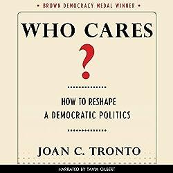 Who Cares? How to Reshape a Democratic Politics