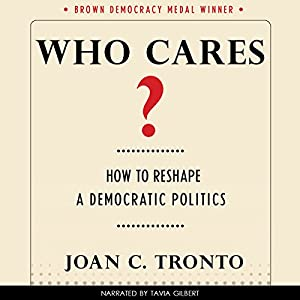 Who Cares? How to Reshape a Democratic Politics Audiobook