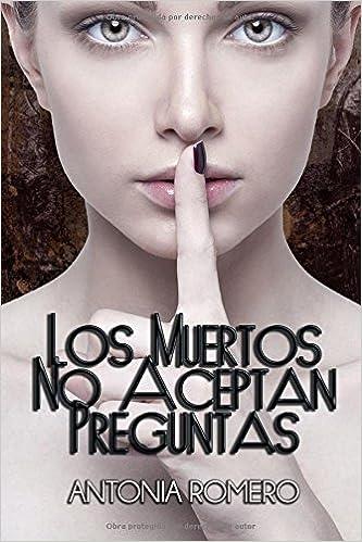 Amazon.com: Los muertos no aceptan preguntas (Spanish Edition) (9781502753038): Antonia Romero: Books