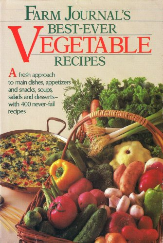 Farm journal's best-ever vegetable recipes: A fresh approach to main dishes, appetizers, and snacks, soups, salads, and desserts--with 400 never-fail recipes