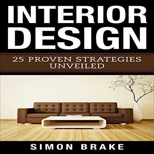 Interior Design: 25 Proven Strategies Unveiled