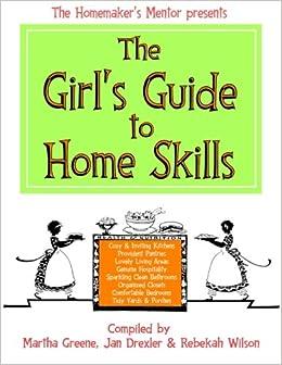 The Girl's Guide to Home Skills: Volume 1 (The Homemaker's Mentor)