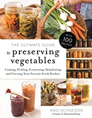 The Ultimate Guide to Preserving Vegetables: Canning, Pickling, Fermenting, Dehydrating and Freezing Your Favo