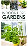 Indoor Herb Gardens: An Introduction To Growing Herbs Inside