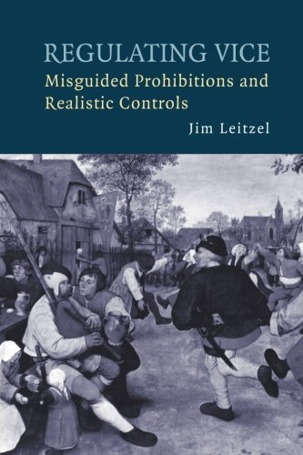 Regulating Vice: Misguided Prohibitions and Realistic Controls by Jim Leitzel - Shopping Cambridge Mall