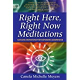 Right Here, Right Now Meditations - Satsang Invitations for Expanding Awarenessby Canela Michelle Meyers