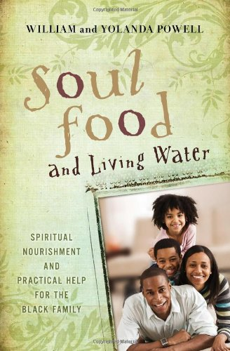Soul Food and Living Water: Spiritual Nourishment and Practical Help for the Black Family ebook