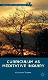 Curriculum As Meditative Inquiry, Kumar, Ashwani, 1137320540