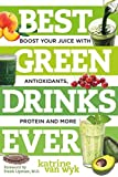 img - for Best Green Drinks Ever: Boost Your Juice with Protein, Antioxidants and More (Best Ever) book / textbook / text book