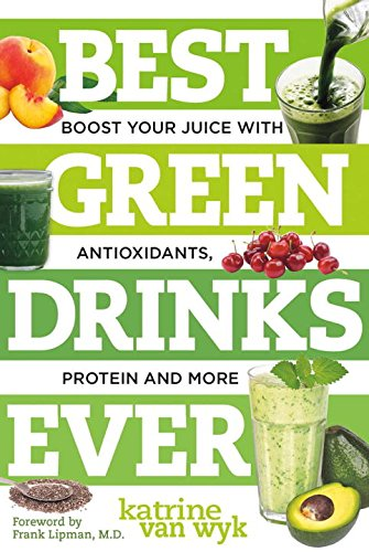 Best Green Drinks Ever: Boost Your Juice with Protein, Antioxidants and More (Best Ever) by Katrine Van Wyk