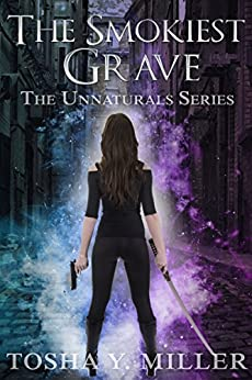 The Smokiest Grave (The Unnaturals Series Book 1) by [Miller, Tosha Y.]