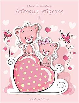 Livre De Coloriage Animaux Mignons 2 Volume 2 French Edition