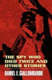 The Spy Who Died Twice and Other Stories, Daniel F. Giallombardo, 1456066412