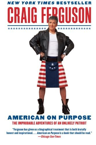 American on Purpose: The Improbable Adventures of an Unlikely Patriot by Craig Ferguson (2010-05-11)