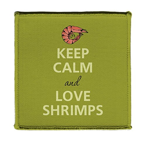 Keep Calm AND LOVE SHRIMPS - Iron on 4x4 inch Embroidered Edge Patch - Love Shrimp