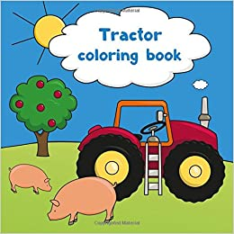 Tractor coloring book: Coloring Books Art: 9781718750197 ...