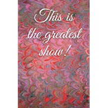 This is the greatest show!: A the greatest showman themed notebook journal for your everyday needs