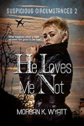 Suspicious Circumstances: He Loves Me Not: A Romantic Suspense Novel