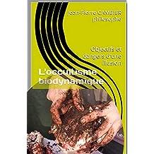 L'occultisme biodynamique: Objectifs et dangers d'une illusion (French Edition)