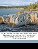 Light from the Ancient East; the New Testament Illustrated by Recently Discovered Texts of the Graeco-Roman World, Adolf Deissmann, 1149454105