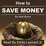 How to Save Money: 15 Ways to Save Money Over the Next 30 Days Without Feeling a Thing (Well Almost) | Noel Byrne