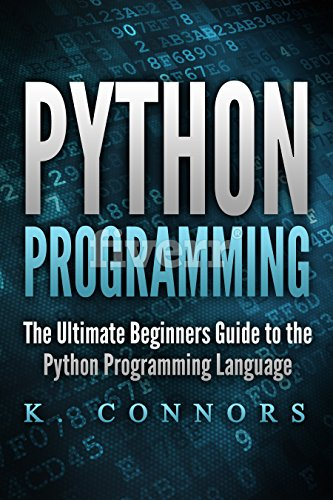 Python Programming: The Ultimate Beginners Guide to the