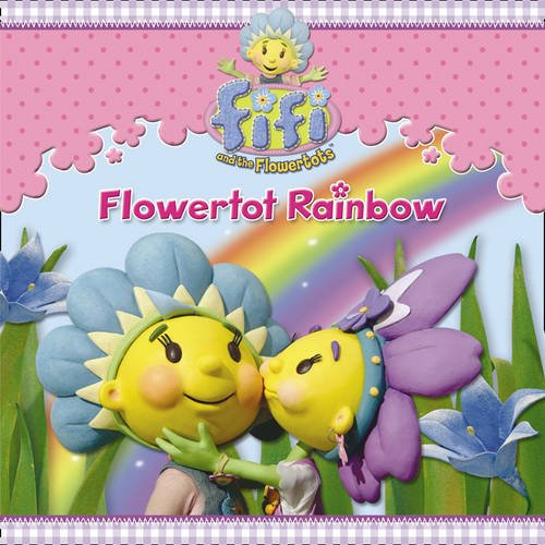 Flowertot Rainbow. (Fifi and the Flowertots)