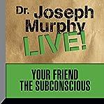 Your Friend the Subconscious: Dr. Joseph Murphy LIVE! | Dr. Joseph Murphy