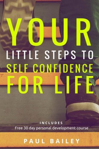 Your Little Steps to Self Confidence for Life: Includes a free 30 day personal development course 'Little Steps'