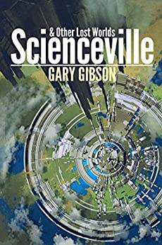 Scienceville & Other Lost Worlds by [Gibson, Gary]