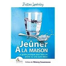 Jeûner à la Maison: Le guide pratique pour faire un jeûne ou une cure détox (French Edition)