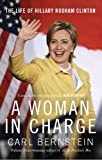 A Woman In Charge: The Life of Hillary Rodham Clinton by Carl Bernstein (2008-06-05)