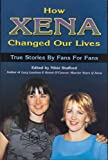 img - for How Xena Changed Our Lives: True Stories by Fans for Fans book / textbook / text book