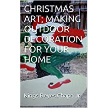 CHRISTMAS ART; MAKING OUTDOOR DECORATION FOR YOUR HOME