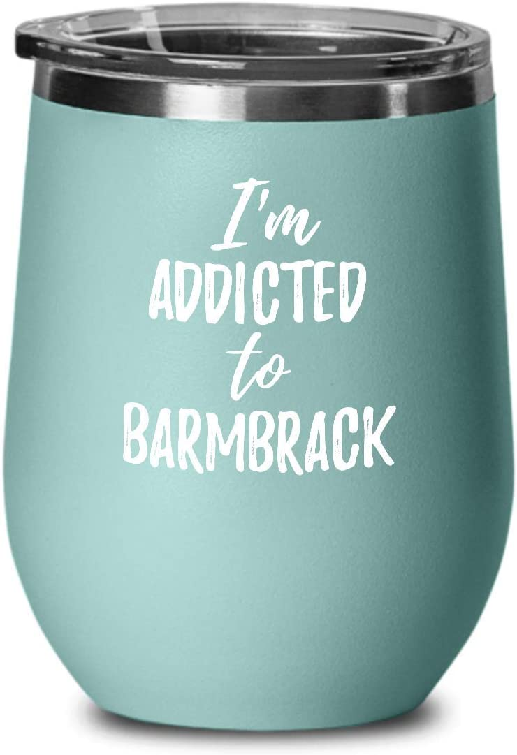 I'm Addicted To Barmbrack Wine Glass Funny Food Lover Gift Insulated Tumbler With Lid Teal