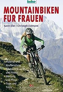 Mountainbiken für Frauen: Material und Kaufberatung / Fahrtechnik und Fitness...