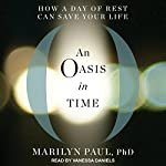 An Oasis in Time: How a Day of Rest Can Save Your Life | Marilyn Paul